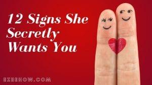 12 Signs She Secretly Wants You